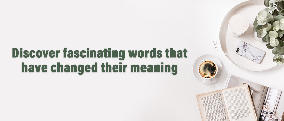 Discover fascinating words that have changed their meaning